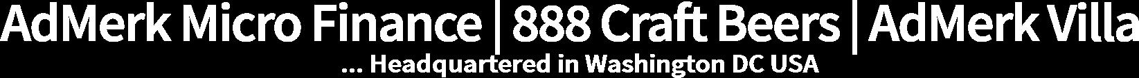 AdMerk Micro Finance | 888 Craft Beers | AdMerk Villa ... Headquartered in Washington DC USA