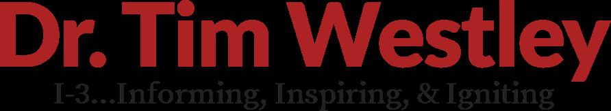 Dr. Tim Westley I-3...Informing, Inspiring, & Igniting