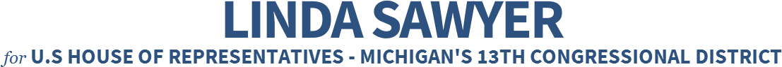 LINDA SAWYER U.S House of Representatives - Michigan's 13th Congressional District