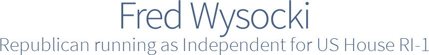 Fred Wysocki Republican running as Independent for US House RI-1