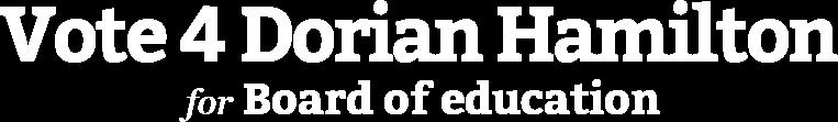Vote 4 Dorian Hamilton Board of education